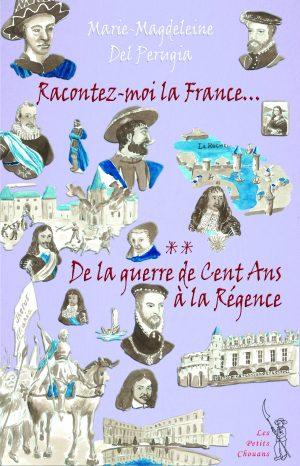 Racontez-moi la France… T02 : De la guerre de Cent Ans à la Régence